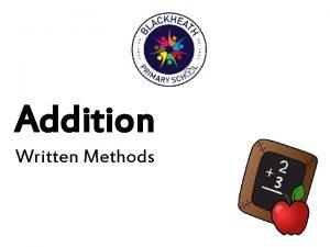 Addition Written Methods Written Methods Throughout their years