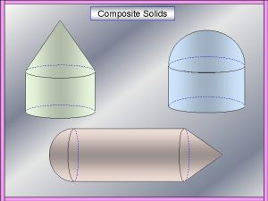 Composite Solids Example Question 1 Composite Solids An