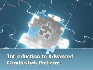 Introduction to Advanced Candlestick Patterns Advanced Candlestick Patterns