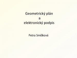 Geometrick pln a elektronick podpis Petra Smkov Ovovn