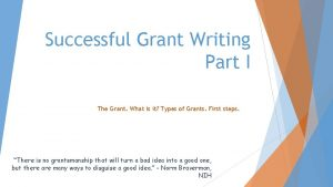 Successful Grant Writing Part I The Grant What