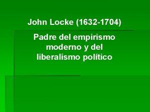 John Locke 1632 1704 Padre del empirismo moderno