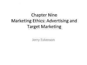Chapter Nine Marketing Ethics Advertising and Target Marketing