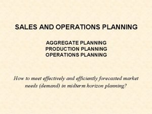 SALES AND OPERATIONS PLANNING AGGREGATE PLANNING PRODUCTION PLANNING