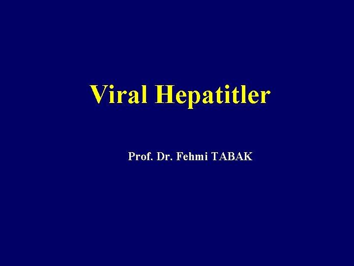 Viral Hepatitler Prof Dr Fehmi TABAK Akut Hepatit