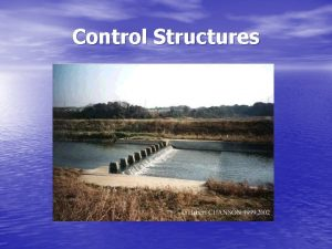 Control Structures Control Structures Control structures are used