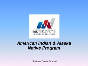 American Indian Alaska Native Program Business Center Bismarck
