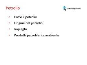 Petrolio Cos il petrolio Origine del petrolio Impieghi