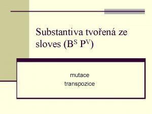 Substantiva tvoen ze sloves BS PV mutace transpozice
