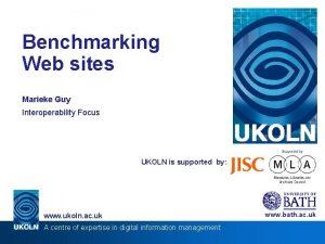 Benchmarking Web sites Marieke Guy Interoperability Focus UKOLN