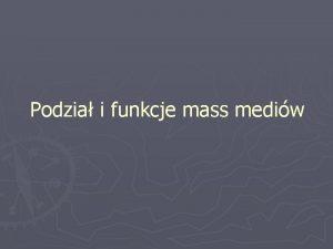 Podzia i funkcje mass mediw Podzia wspczesnych mediw
