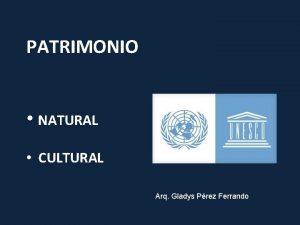 PATRIMONIO NATURAL CULTURAL Arq Gladys Prez Ferrando PATRIMONIO