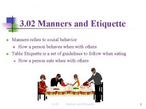 3 02 Manners and Etiquette n n Manners