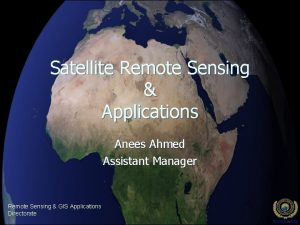 Satellite Remote Sensing Applications Anees Ahmed Assistant Manager