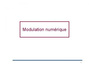 Modulation numrique 1 Transmission numrique q Avantages techniques