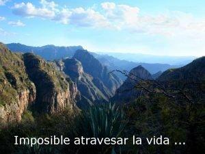 Imposible atravesar la vida Sin que un trabajo