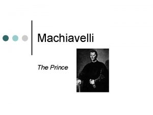 Machiavelli The Prince Machiavellis The Prince Historical Overview