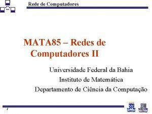 Rede de Computadores MATA 85 Redes de Computadores