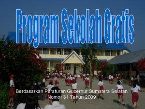 Berdasarkan Peraturan Gubernur Sumatera Selatan Nomor 31 Tahun