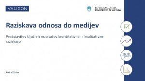 Raziskava odnosa do medijev Predstavitev kljunih rezultatov kvantitativne