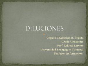 DILUCIONES Colegio Champagnat Bogot Grado Undcimo Prof Laksmi