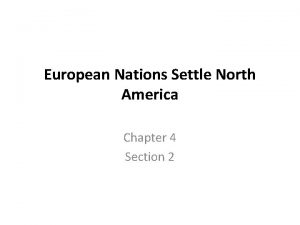 European Nations Settle North America Chapter 4 Section