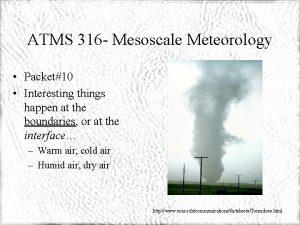 ATMS 316 Mesoscale Meteorology Packet10 Interesting things happen