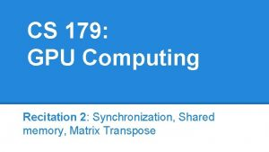 CS 179 GPU Computing Recitation 2 Synchronization Shared