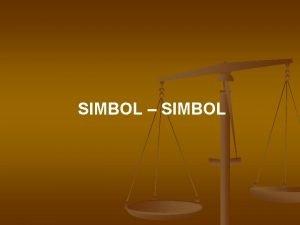 SIMBOL SIMBOL Proses Simbolik adalah proses yang dilakukan