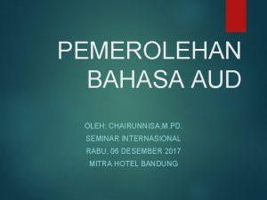 PEMEROLEHAN BAHASA AUD OLEH CHAIRUNNISA M PD SEMINAR
