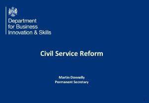 Civil Service Reform Martin Donnelly Permanent Secretary 1