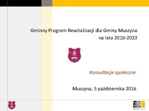 Gminny Program Rewitalizacji dla Gminy Muszyna na lata