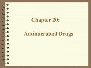 Chapter 20 Antimicrobial Drugs Antimicrobial Drugs Antibiotic Substance