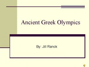 Ancient Greek Olympics By Jill Ranck Why did