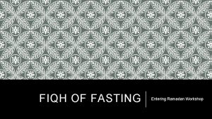 FIQH OF FASTING Entering Ramadan Workshop TYPES OF