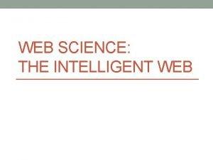 WEB SCIENCE THE INTELLIGENT WEB Semantic Web Textweb