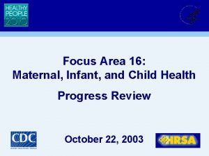 Focus Area 16 Maternal Infant and Child Health
