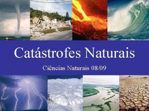 Catstrofes Naturais Cincias Naturais 0809 Introduo Ao longos