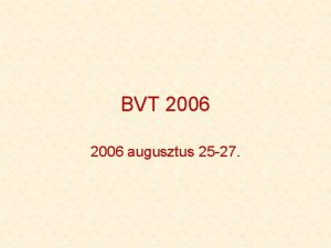 BVT 2006 augusztus 25 27 Elzmnyek Miutn idn
