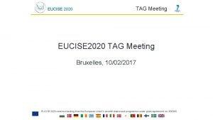 EUCISE 2020 TAG Meeting EUCISE 2020 TAG Meeting