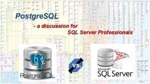Postgre SQL a discussion for SQL Server Professionals