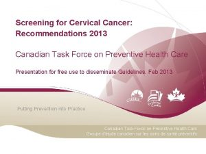 Screening for Cervical Cancer Recommendations 2013 Canadian Task