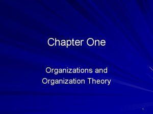 Chapter One Organizations and Organization Theory 1 Organization