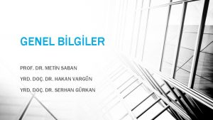 GENEL BLGLER PROF DR METN SABAN YRD DO