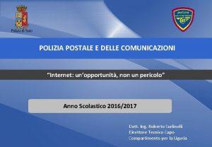 POLIZIA POSTALE E DELLE COMUNICAZIONI Internet unopportunit non