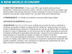 A NEW WORLD ECONOMY v OBIETTIVI FORMATIVI Il