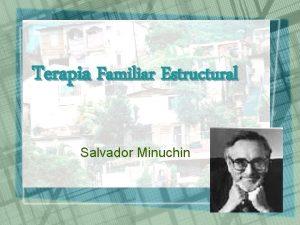Terapia Familiar Estructural Salvador Minuchin Terapia Estructural Inicialmente
