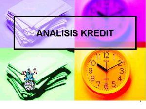 ANALISIS KREDIT 1 PROSEDUR PERSYARATAN KREDIT Calon Debitur