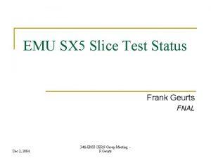 EMU SX 5 Slice Test Status Frank Geurts