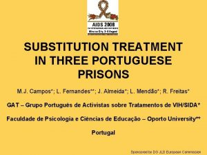 SUBSTITUTION TREATMENT IN THREE PORTUGUESE PRISONS M J